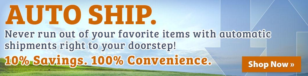 10% Savings. 100% Convenience. Auto Ship.