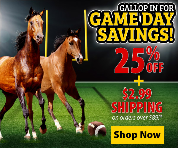 Gallop In for Game Day Savings! 25% Off + $2.99 Shipping over $89!*