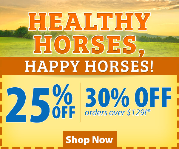 Shop Equine Health Products! 25% Off or 30% Off Orders over $129!*