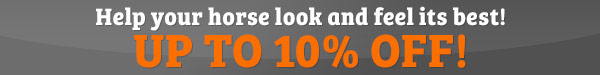 Help your horse look and feel its best! Up to 10% off!
