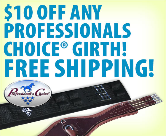 $10 off any Professionals Choice® Girth! Free shipping! Girth Up With Professional's Choice®!†!