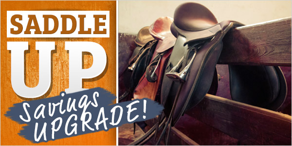 Saddle Up - Savings Upgrade! 25% Off + Free Shipping over $89!*
