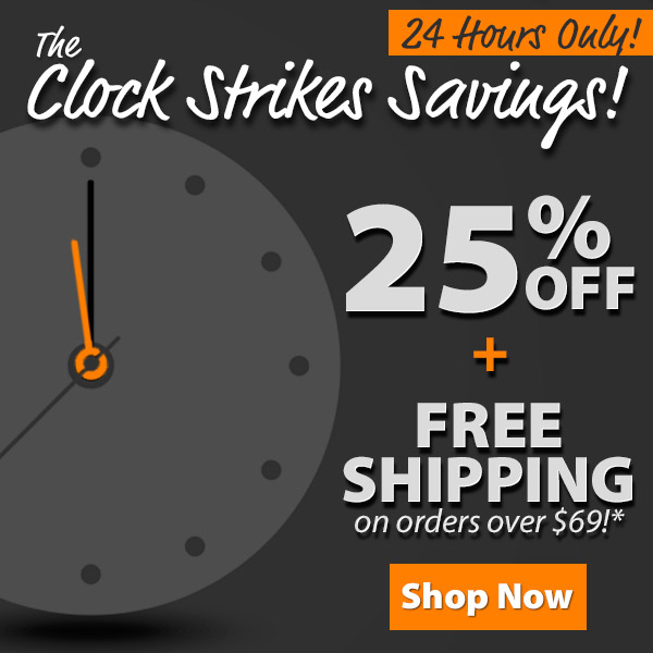 24 Hours Only - The Clock Strikes Savings! 25% Off + Free Shipping on Orders over $69*