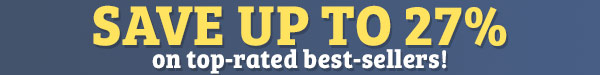 Save up to 27% on top-rated best-sellers!
