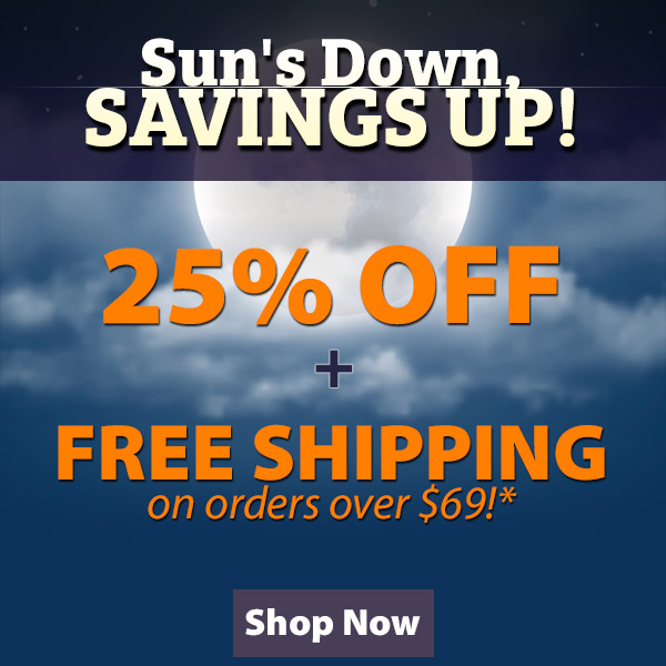 Sun's Down, Savings Up! 25% Off + Free Shipping over $69!*