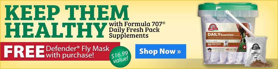 Keep them healthy with Formula 707® Daily Fresh Pack Supplements! FREE Defender® Fly Mask with purchase!