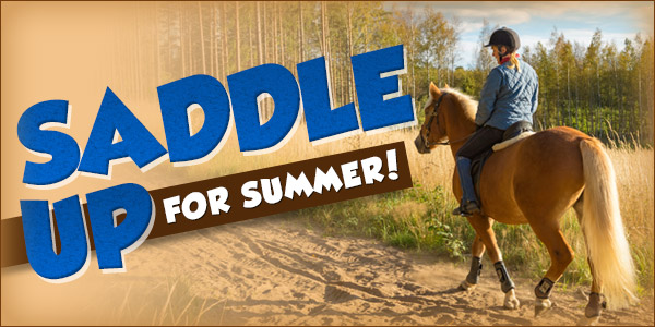 Saddle Up For Summer! 25% Off + $2.99 Shipping over $69!*