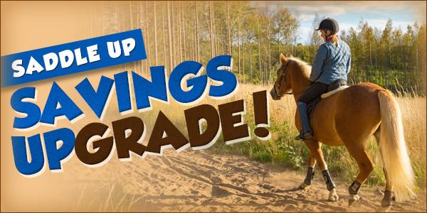 Saddle Up Savings UPGRADE! 25% Off + Free Shipping over $69!*