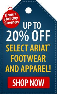 Bonus Holiday Savings Up to 20% Off Select Ariat Footwear and Apparel!