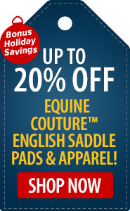 Bonus Holiday Savings Up to 20% off Equine Couture English Saddle Pads & Apparel!