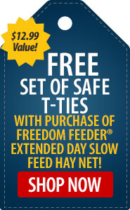 FREE Set of Safe T-Ties with Purchase of Freedom Feeder Extended Day Slow Feed Hay Net!
