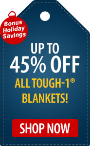 Bonus Holiday Savings Up to 45% Off All Tough-1 Blankets!