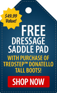 FREE Dressage Saddle Pad with Purchase of Tredstep� Donatello Tall Boots!