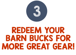 Step 3 Redeem Your Barn Bucks for More Great Gear