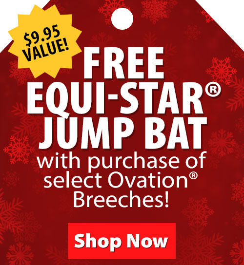 $9.95 Value! FREE Equi-Star Jump Bat with purchase of select Ovation Breeches!