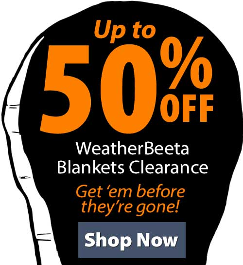 Shop WeatherBeeta Blankets Clearance!
